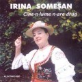 Irina Somesan - Cine-n lume n-are drag