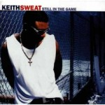 KEITH SWEAT - STILL ÎN THE GAME