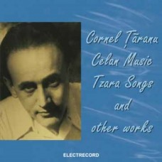 Cornel Ţăranu - Celan Music,Tzara Song And Other Works